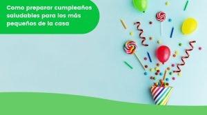 Como preparar cumpleaños saludables para los más pequeños de la casa